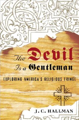 Image for The Devil Is a Gentleman: Exploring America's Religious Fringe