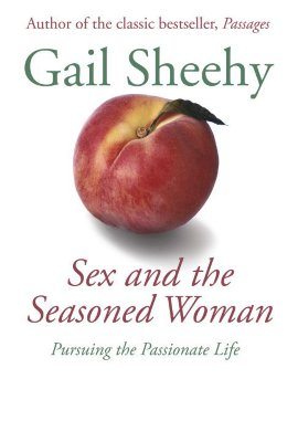 Image for Sex and the Seasoned Woman: Pursuing the Passionate Life