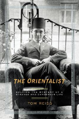 Image for The Orientalist: Solving the Mystery of a Strange and Dangerous Life