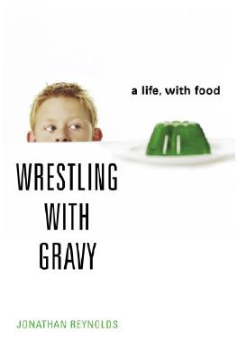Image for Wrestling With Gravy: A Life In Food