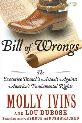 Image for Bill of Wrongs: The Executive Branch's Assault on America's Fundamental Rights