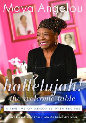 Hallelujah! The Welcome Table: A Lifetime of Memories with Recipes, Angelou, Maya