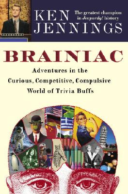 Image for BRAINIAC ADVENTURES IN THE CURIOUS, COMPETITIVE, COMPULSIVE WORLD OF TRIVIA BUFFS