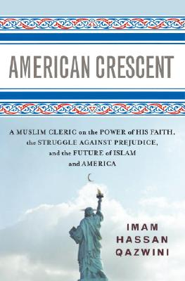 American Crescent: A Muslim Cleric on the Power of His Faith, the Struggle Against Prejudice, and the Future of Islam and America, Hassan Qazwini; Brad Crawford