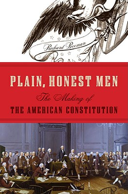 Plain, Honest Men: The Making of the American Constitution, Beeman, Richard