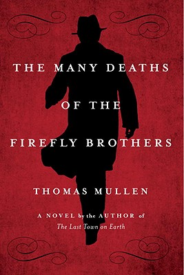 The Many Deaths of the Firefly Brothers: A Novel, Thomas Mullen