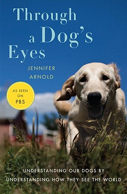 Image for Through a Dog's Eyes: Understanding Our Dogs by Understanding How They See the World
