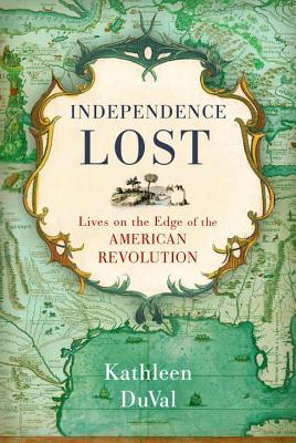 Image for Independence Lost: Lives on the Edge of the American Revolution