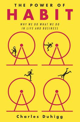 The Power of Habit: Why We Do What We Do in Life and Business, Duhigg, Charles