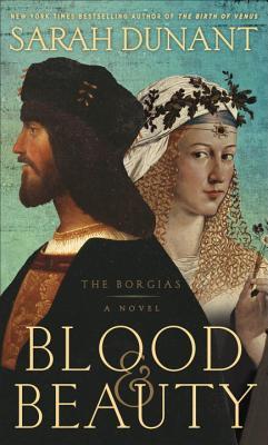 Blood & Beauty: The Borgias; A Novel, Sarah Dunant
