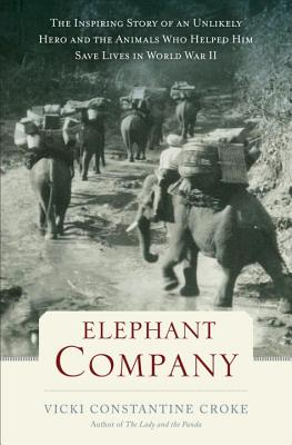 Image for Elephant Company: The Inspiring Story of an Unlikely Hero and the Animals Who Helped Him Save Lives in World War II