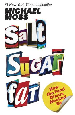 Salt Sugar Fat: How the Food Giants Hooked Us, Moss, Michael