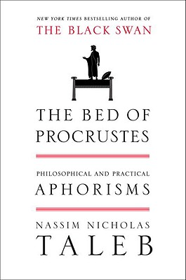 The Bed of Procrustes: Philosophical and Practical Aphorisms, Nassim Nicholas Taleb