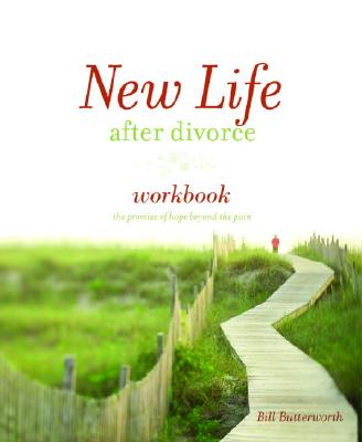 New Life After Divorce Workbook: The Promise of Hope Beyond the Pain (Workbook), Butterworth,Bill