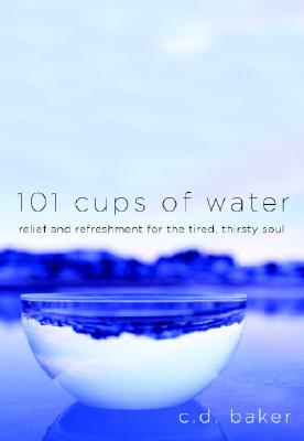 Image for 101 Cups of Water: Relief and Refreshment for the Tired, Thirsty Soul
