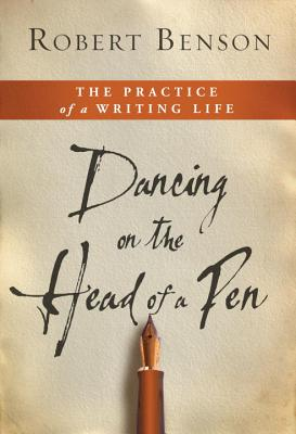 Image for Dancing on the Head of a Pen: The Practice of a Writing Life