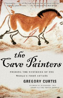 The Cave Painters: Probing the Mysteries of the World's First Artists, Gregory Curtis