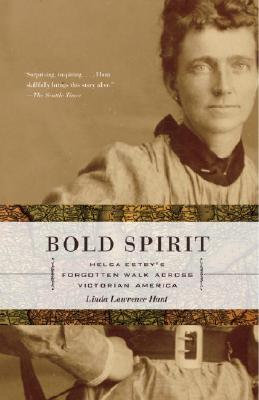 Bold Spirit: Helga Estby's Forgotten Walk Across Victorian America, Hunt, Linda Lawrence