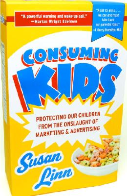 Image for Consuming Kids: Protecting Our Children from the Onslaught of Marketing & Advertising