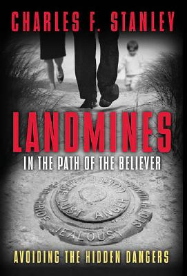 Landmines in the Path of the Believer: Avoiding the Hidden Dangers, Charles F. Stanley