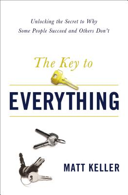Image for The Key to Everything: Unlocking the Secret to Why Some People Succeed and Others Don't