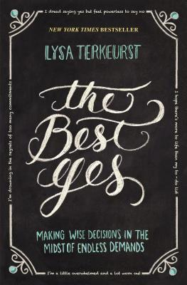 Image for The Best Yes: Making Wise Decisions in the Midst of Endless Demands