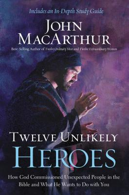 Image for Twelve Unlikely Heroes: How God Commissioned Unexpected People in the Bible and What He Wants to Do