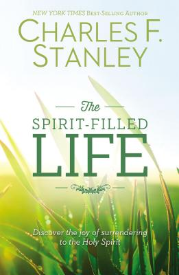 Image for The Spirit-Filled Life: Discover the Joy of Surrendering to the Holy Spirit