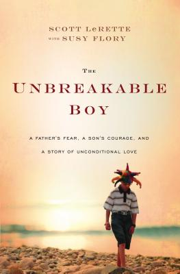 "Image for ""The Unbreakable Boy: A Father's Fear, a Son's Courage, and a Story of Unconditional Love"""