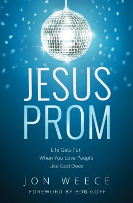 Image for Jesus Prom: Life Gets Fun When You Love People Like God Does