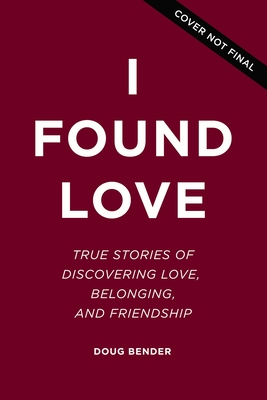 Image for I Found Love: True Stories of Discovering Love, Belonging, and Friendship (An I Am Second Book)