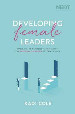Image for Developing Female Leaders: Navigate the Minefields and Release the Potential of Women in Your Church