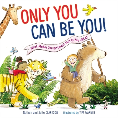 Image for Only You Can Be You: What Makes You Different Makes You Great