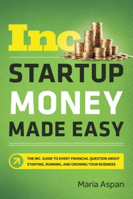 Image for Startup Money Made Easy: The Inc. Guide to Every Financial Question About Starting, Running, and Growing Your Business
