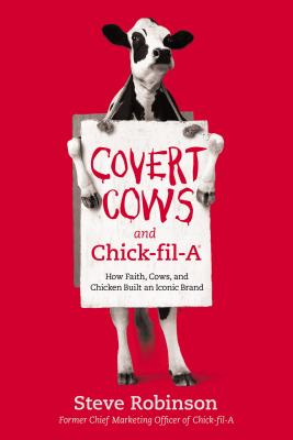 Image for Covert Cows and Chick-fil-A: How Faith, Cows, and Chicken Built an Iconic Brand