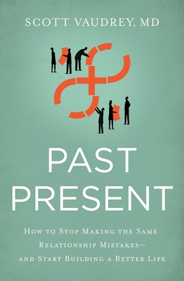 Image for Past Present: How to Stop Making the Same Relationship Mistakes---and Start Building a Better Life