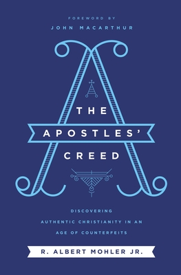 Image for The Apostles' Creed: Discovering Authentic Christianity in an Age of Counterfeits