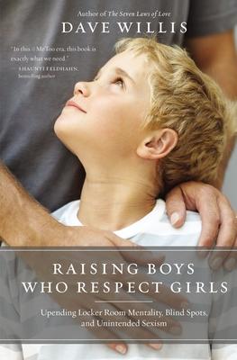Image for Raising Boys Who Respect Girls: Upending Locker Room Mentality, Blind Spots, and Unintended Sexism