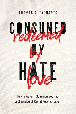 Image for Consumed by Hate, Redeemed by Love: How a Violent Klansman Became a Champion of Racial Reconciliation