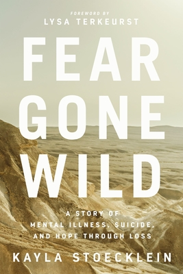 Image for Fear Gone Wild: A Story of Mental Illness, Suicide, and Hope Through Loss