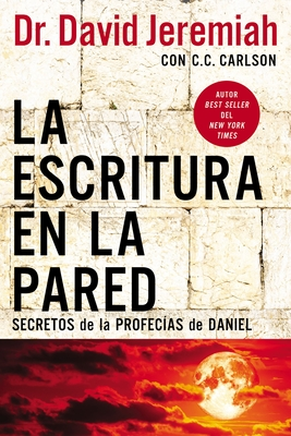 Image for La escritura en la pared: Secretos de las profecías de Daniel (Spanish Edition)