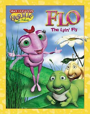 Image for Flo the Lyin' Fly (Max Lucado's Hermie & Friends)