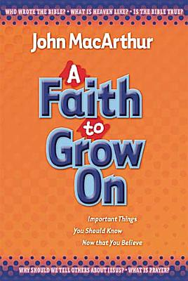 Image for A Faith to Grow on: Important Things You Should Know Now That You Believe