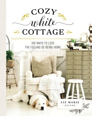 Image for Cozy White Cottage: 100 Ways to Love the Feeling of Being Home