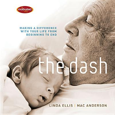 Image for The Dash: Making a Difference with Your Life from Beginning to End