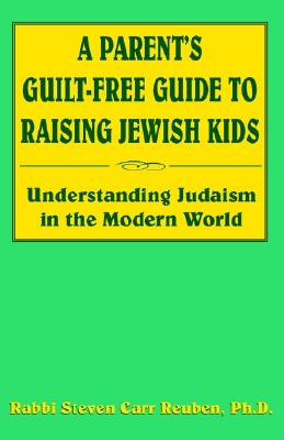 Image for A Parent's Guilt-Free Guide to Raising Jewish Kids: Understanding Judaism in the Modern World