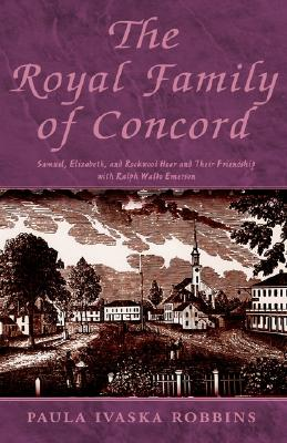 Image for The Royal Family of Concord: Samuel, Elizabeth, and Rockwood Hoar and Their Friendship With Ralph Waldo Emerson (Signed)