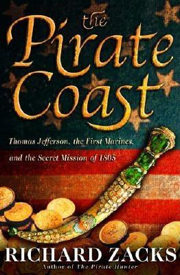 The Pirate Coast: Thomas Jefferson, the First Marines, and the Secret Mission of 1805, Zacks, Richard