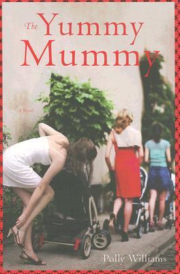 The Yummy Mummy: A Novel, Williams, Polly