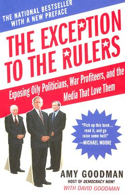 Image for The Exception to the Rulers: Exposing Oily Politicians, War Profiteers, and the Media That Love Them